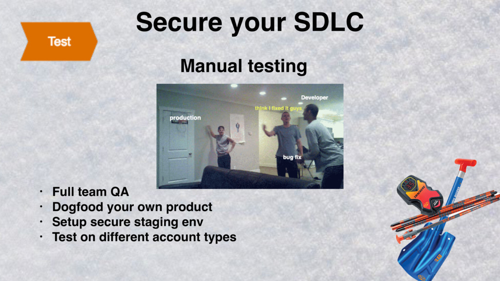 Secure your SDLC • Full team QA • Dogfood your ...
