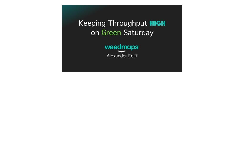 Keeping Throughput HIGH on Green Saturday Alexa...
