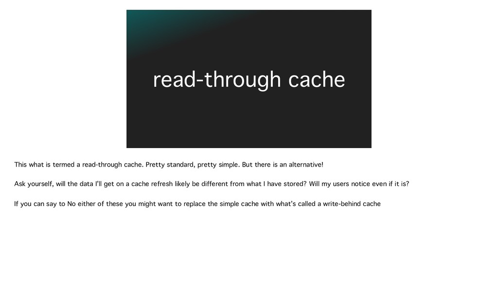 read-through cache This what is termed a read-t...