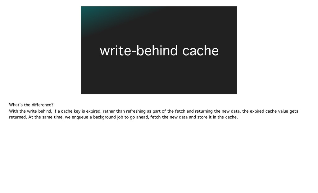 write-behind cache What's the difference? With ...