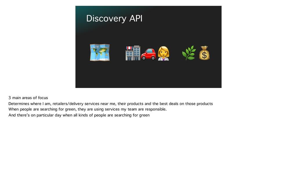 ! Discovery API   3 main areas of focus Determ...