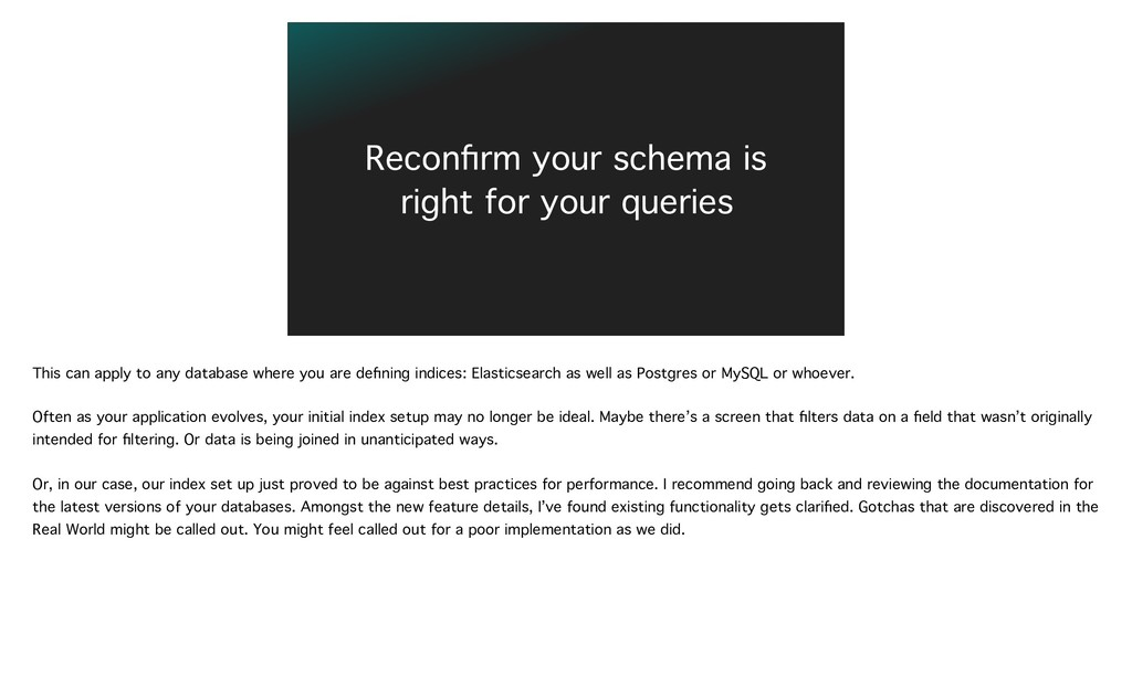 Reconfirm your schema is right for your queries ...