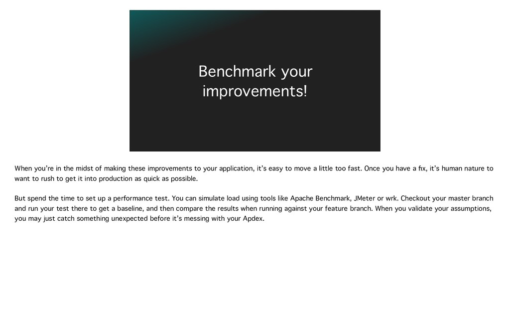 Benchmark your improvements! When you're in the...