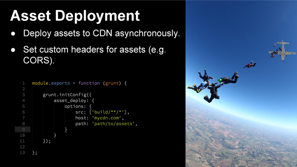 Asset Deployment ● Deploy assets to CDN asynchr...