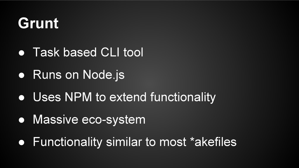● Task based CLI tool ● Runs on Node.js ● Uses ...