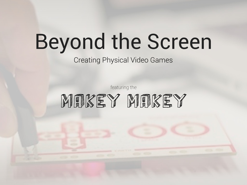MaKey MaKey Creating Physical Video Games Beyon...