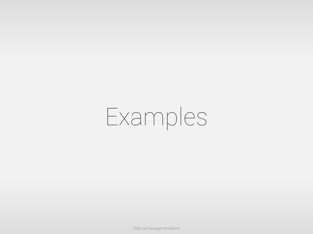 klab.ca/newgamemakers Examples