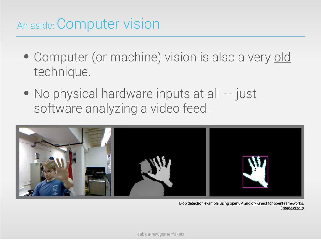 klab.ca/newgamemakers An aside: Computer vision...