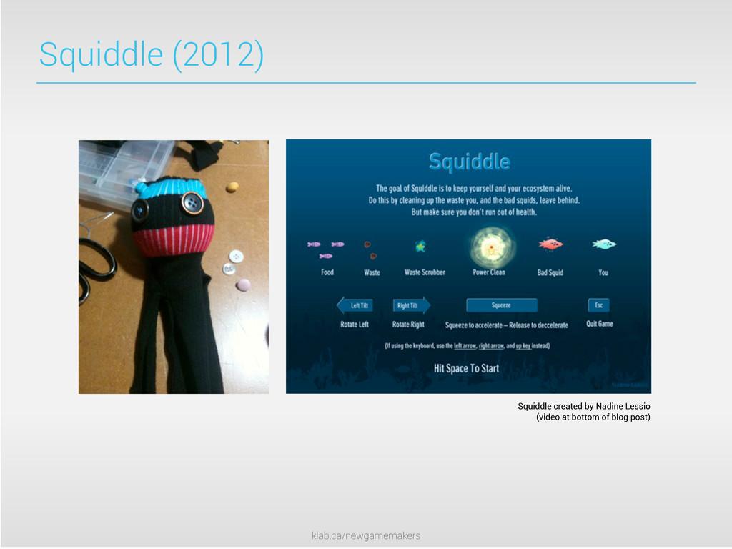 klab.ca/newgamemakers Squiddle (2012) Squiddle ...