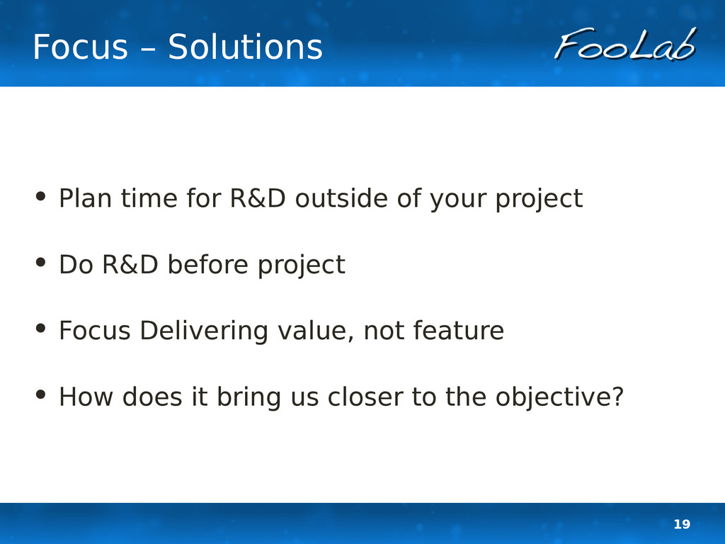 19 Focus – Solutions • Plan time for R&D outsid...