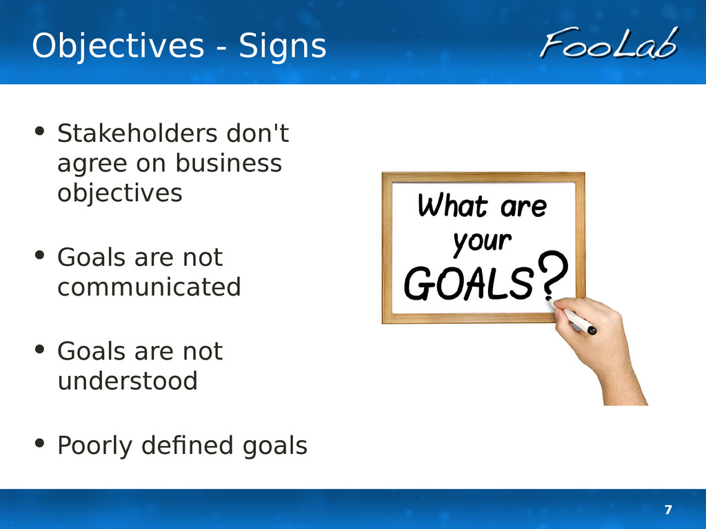 7 Objectives - Signs • Stakeholders don't agree...
