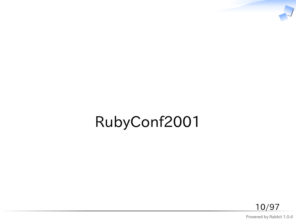 Powered by Rabbit 1.0.4   RubyConf2001 10/97