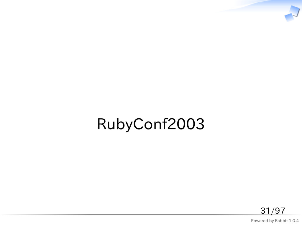 Powered by Rabbit 1.0.4   RubyConf2003 31/97