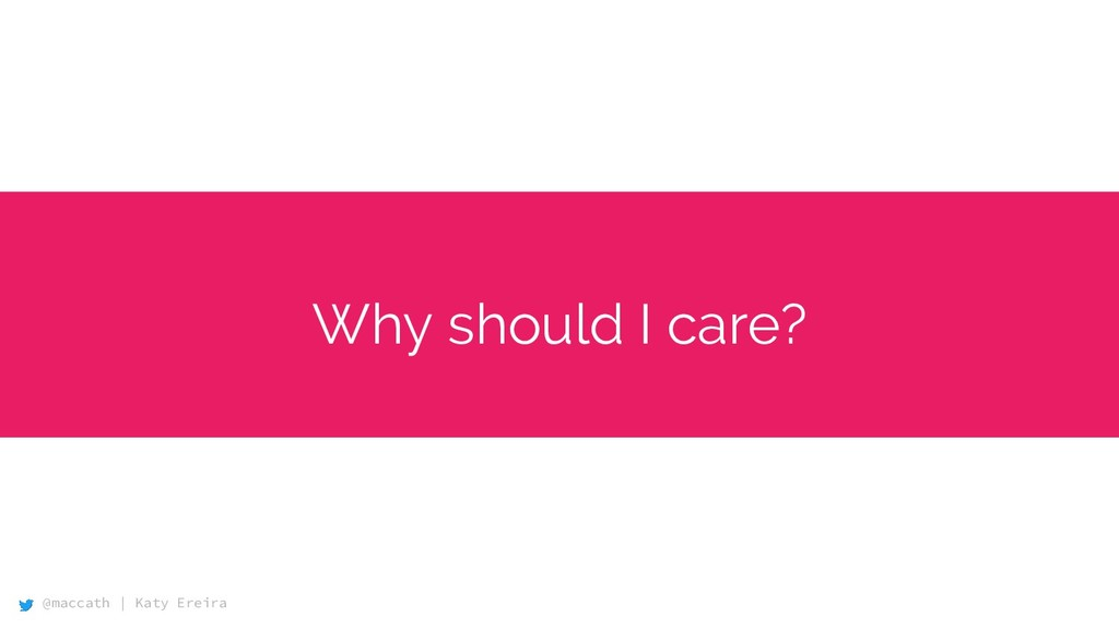 @maccath | Katy Ereira Why should I care?