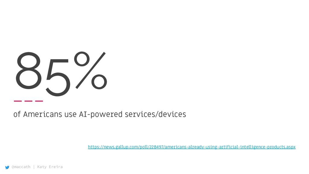 @maccath | Katy Ereira 85% of Americans use AI-...