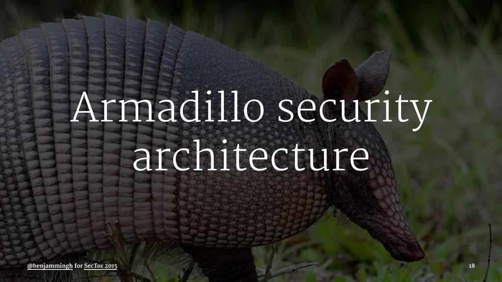 Armadillo security architecture @benjammingh fo...