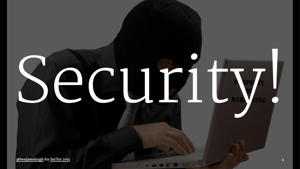 Security! @benjammingh for SecTor 2015 4