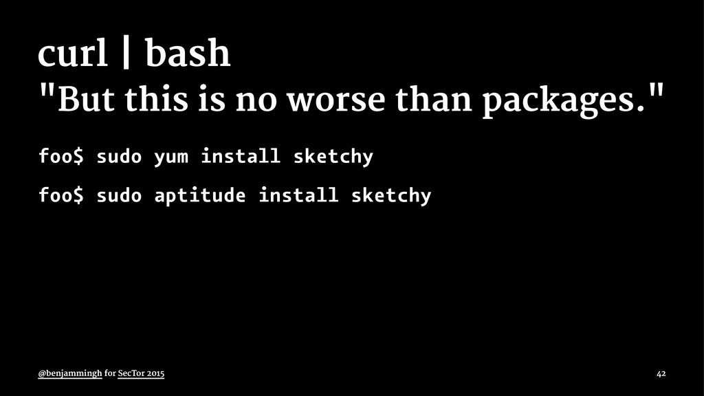 "curl | bash ""But this is no worse than packages..."