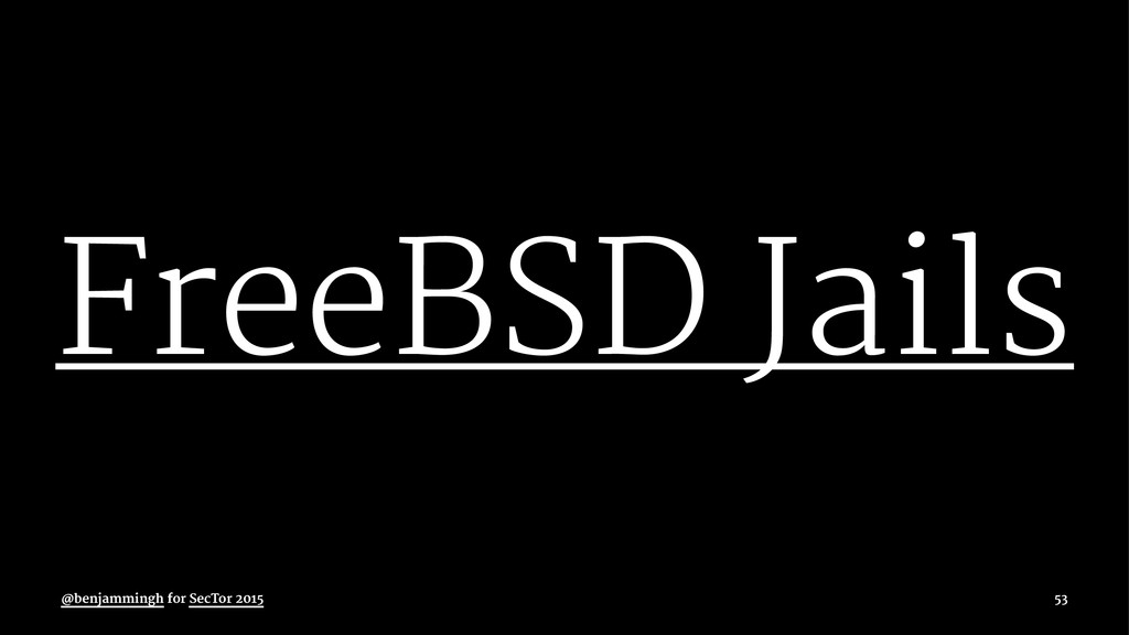 FreeBSD Jails @benjammingh for SecTor 2015 53
