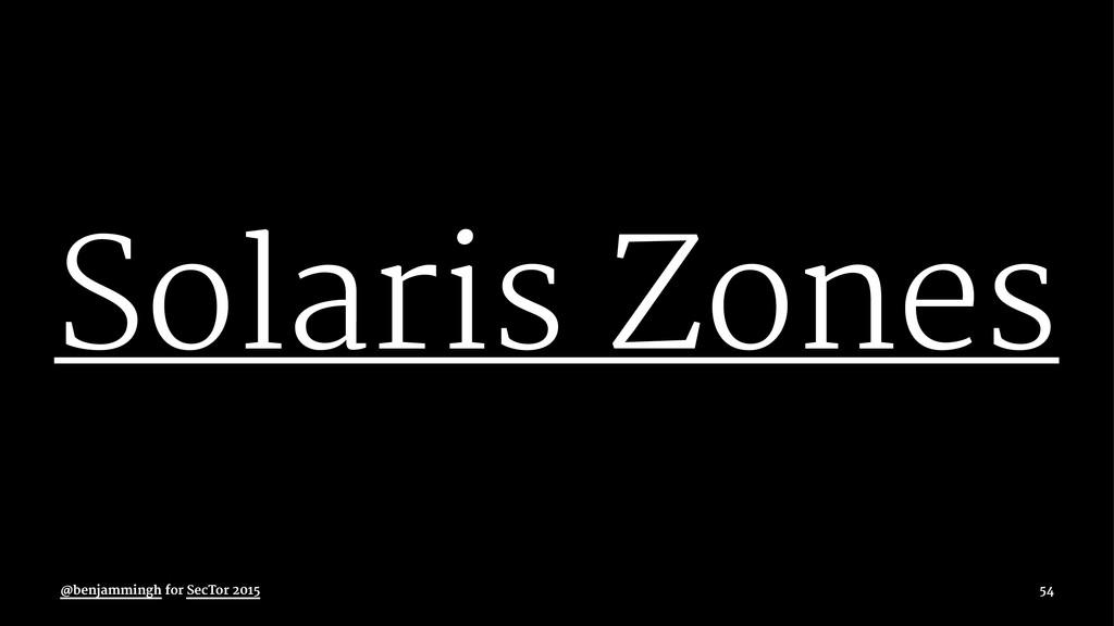 Solaris Zones @benjammingh for SecTor 2015 54