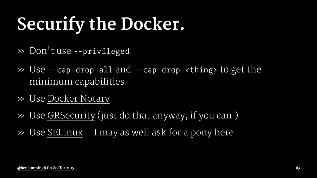 Securify the Docker. » Don't use --privileged. ...