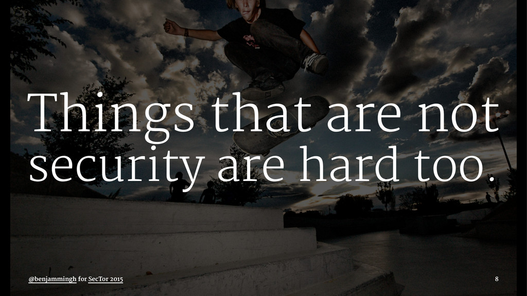 Things that are not security are hard too. @ben...