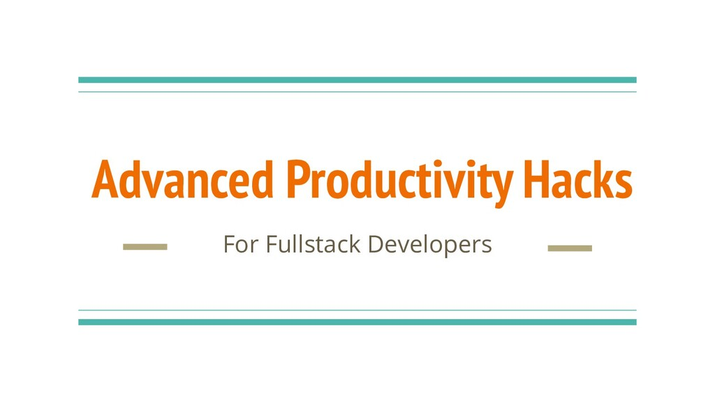 Advanced Productivity Hacks For Fullstack Devel...