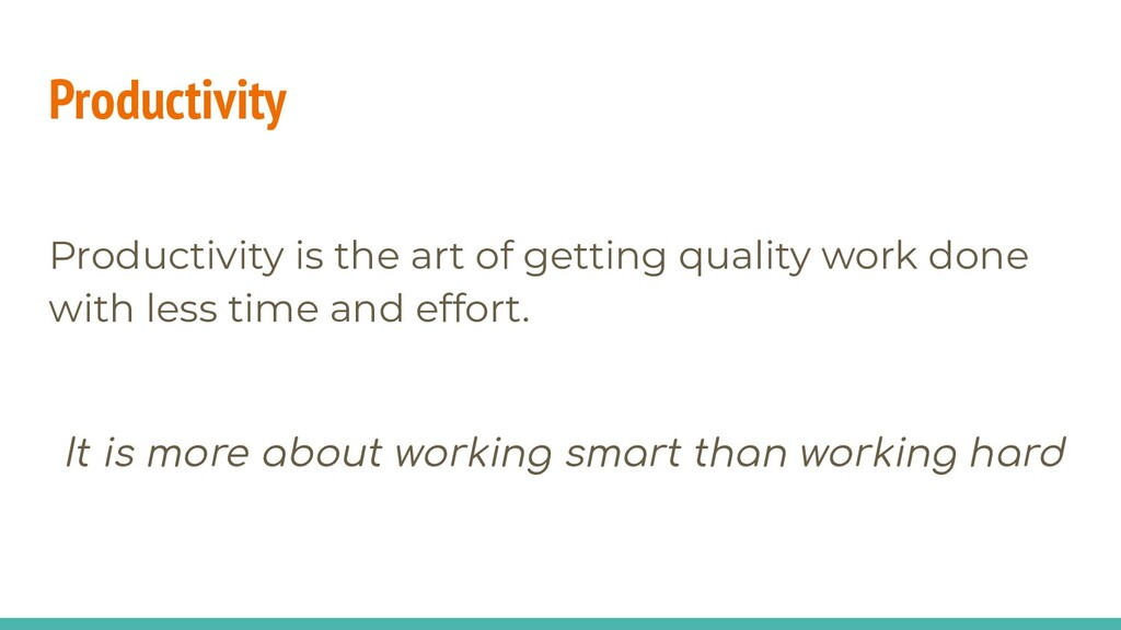 Productivity is the art of getting quality work...