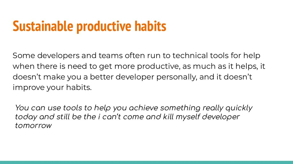 Sustainable productive habits Some developers a...