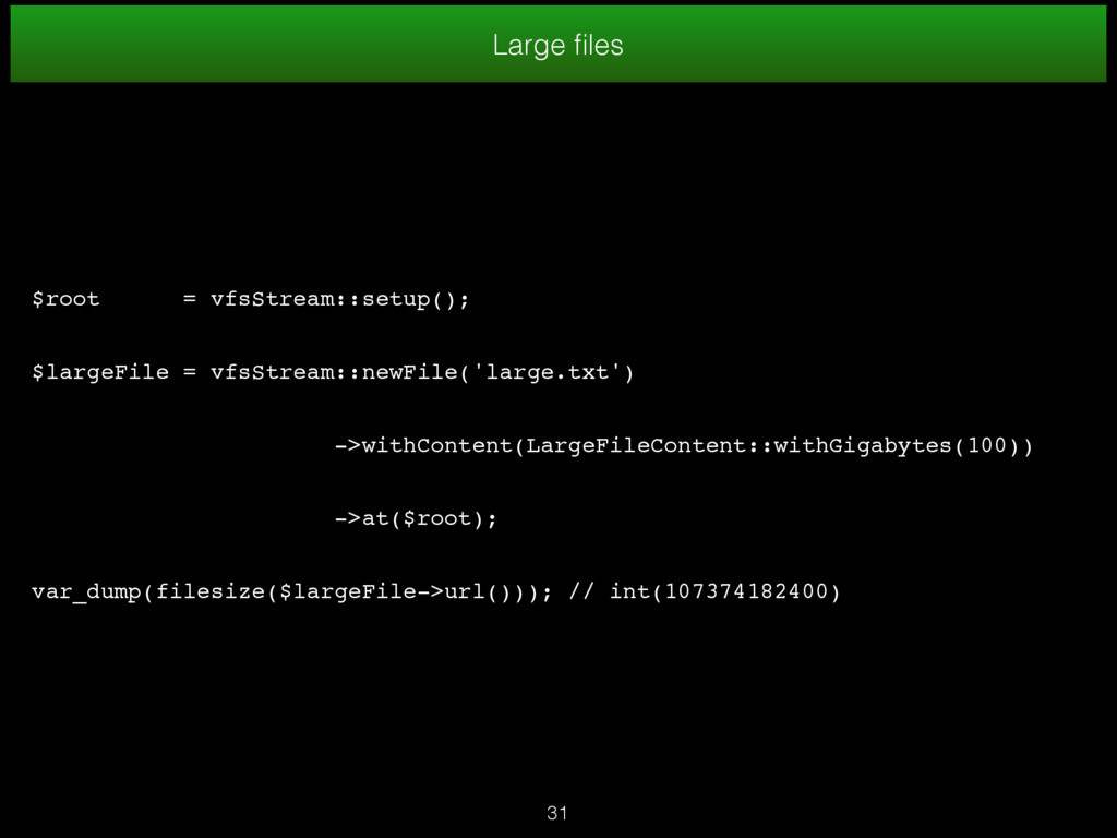 31 Large files $root = vfsStream::setup(); $larg...