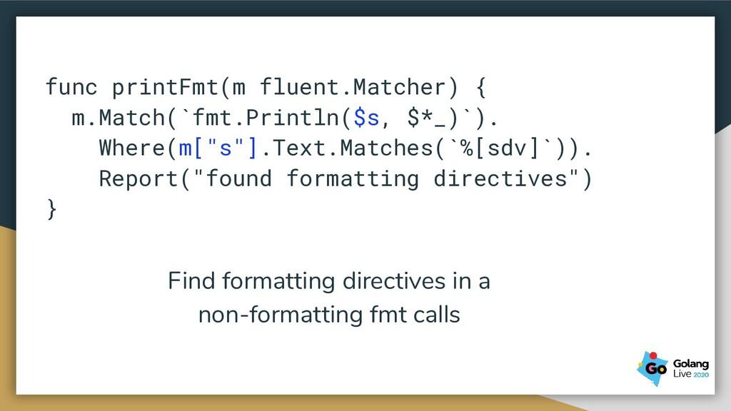 func printFmt(m fluent.Matcher) { m.Match(`fmt....