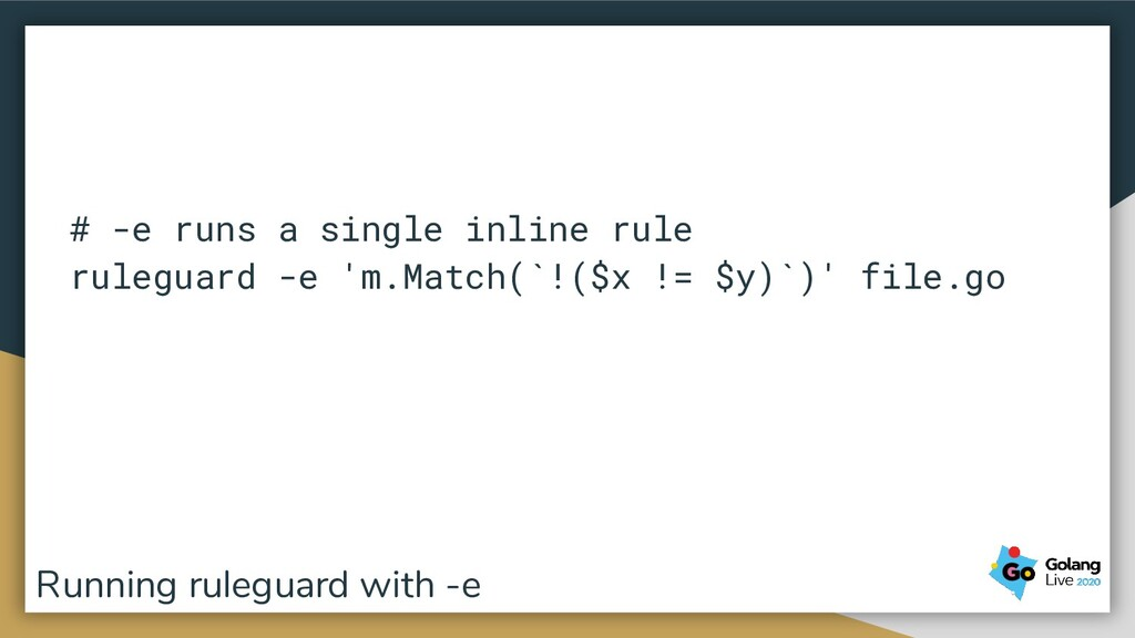 # -e runs a single inline rule ruleguard -e 'm....