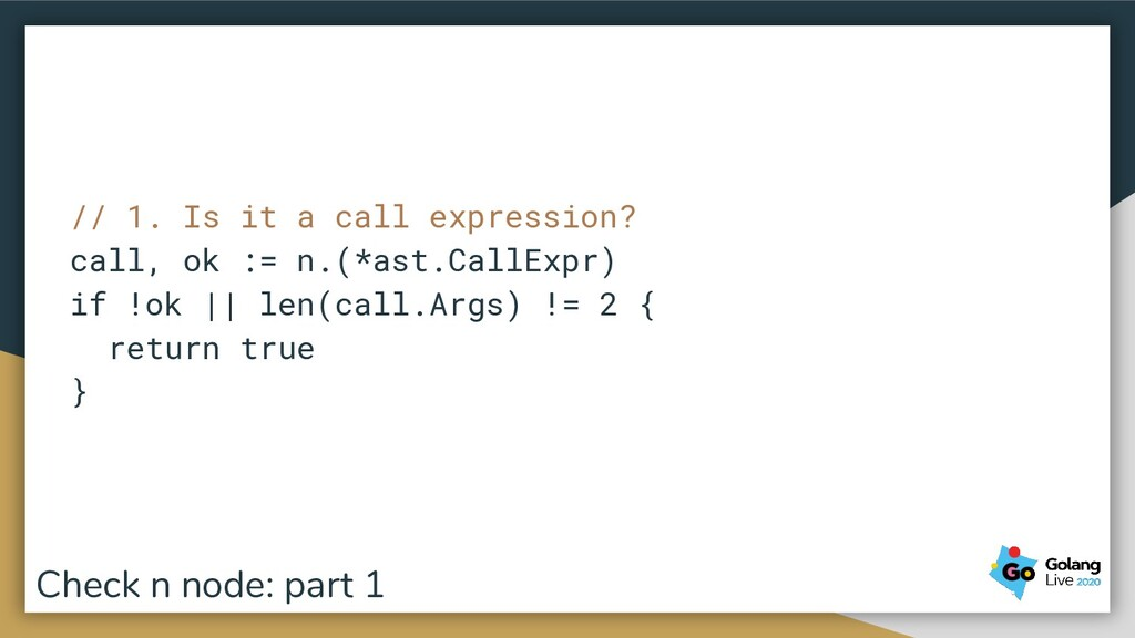 // 1. Is it a call expression? call, ok := n.(*...