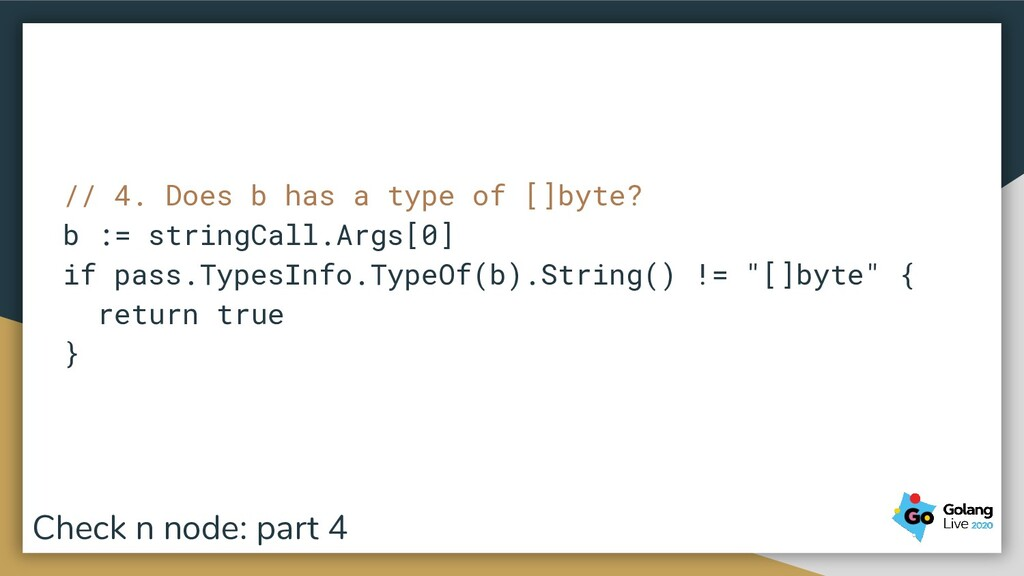 // 4. Does b has a type of []byte? b := stringC...