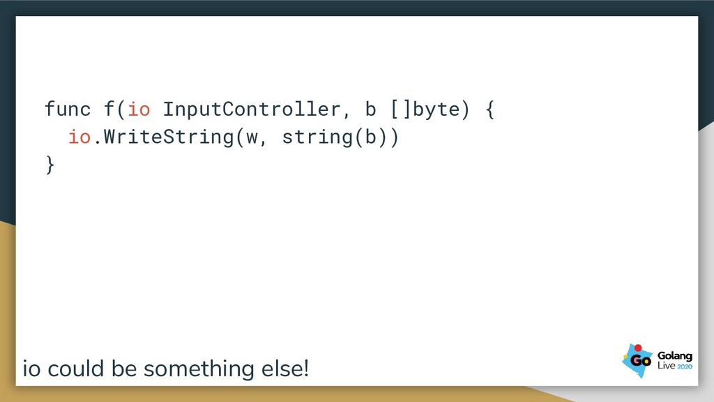 func f(io InputController, b []byte) { io.Write...