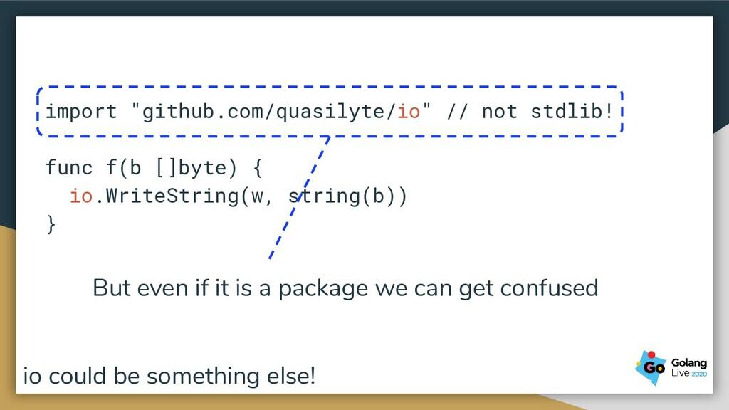 "import ""github.com/quasilyte/io"" // not stdlib!..."