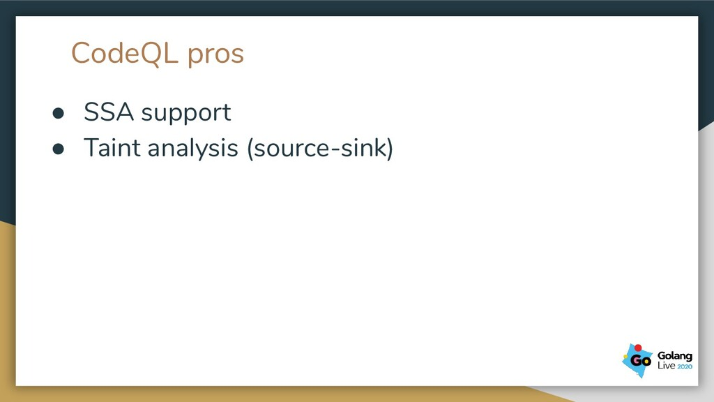 CodeQL pros ● SSA support ● Taint analysis (sou...