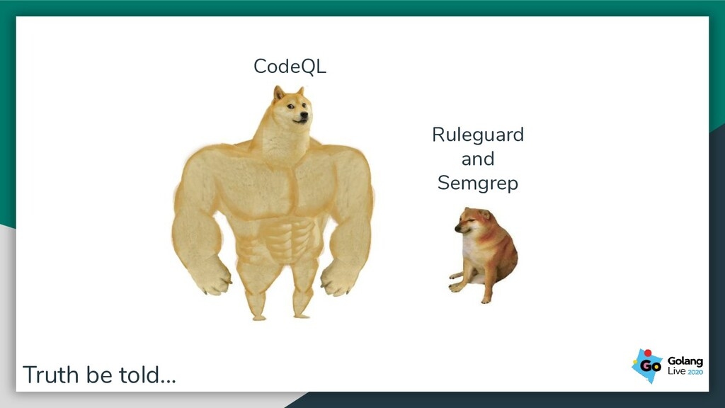 Truth be told... Ruleguard and Semgrep CodeQL