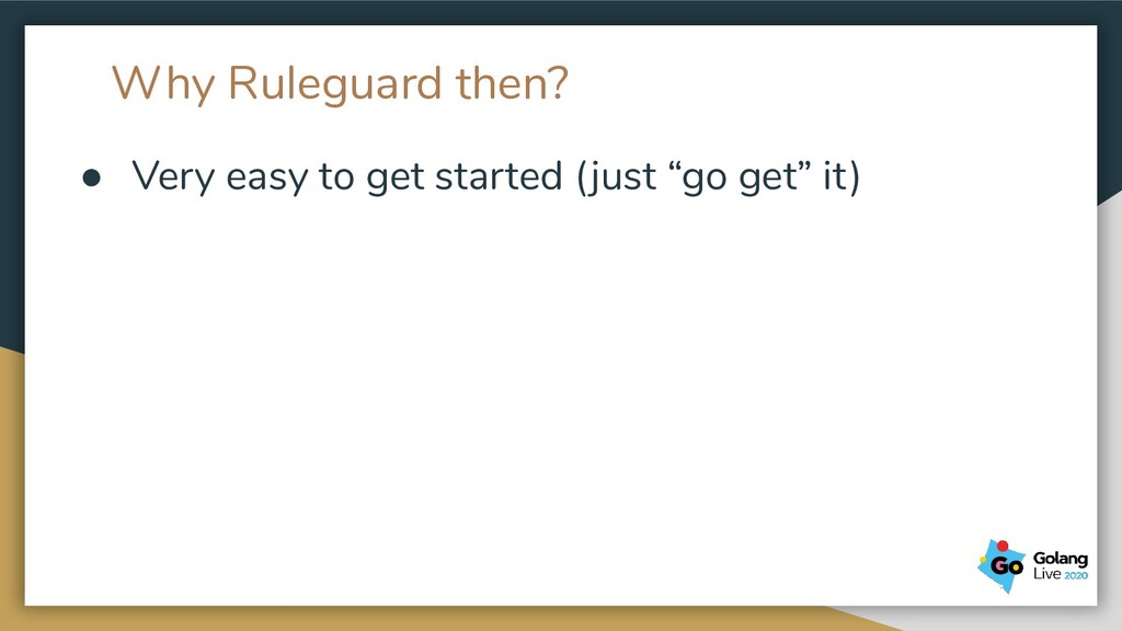 Why Ruleguard then? ● Very easy to get started ...