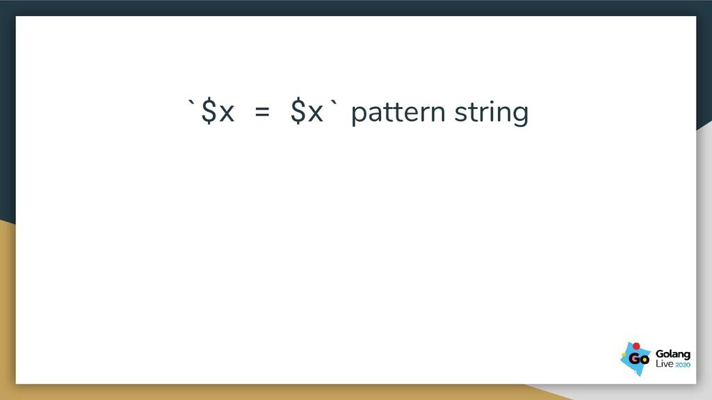`$x = $x` pattern string
