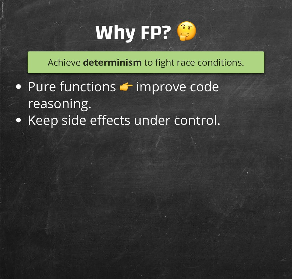 Why FP?  Achieve determinism to ght race condit...