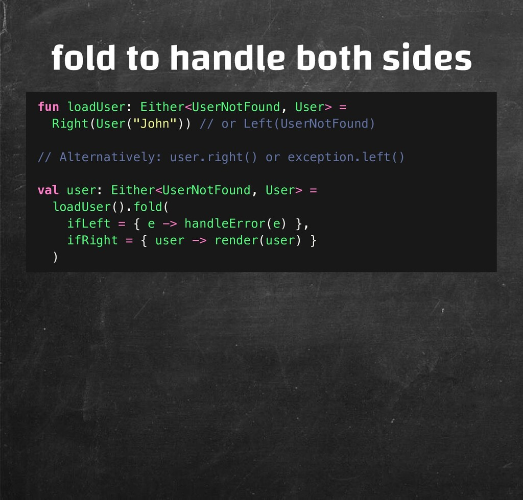 fold to handle both sides fun loadUser: Either<...