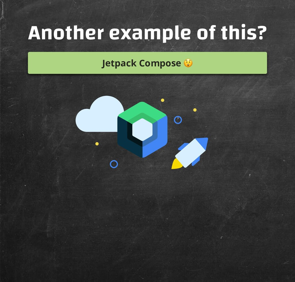 Another example of this? Jetpack Compose