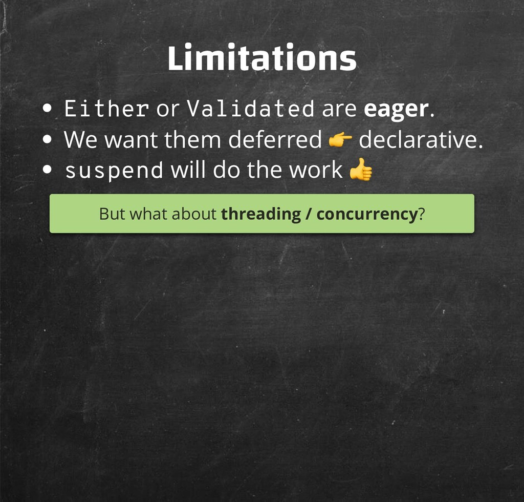 Limitations Either or Validated are eager. We w...