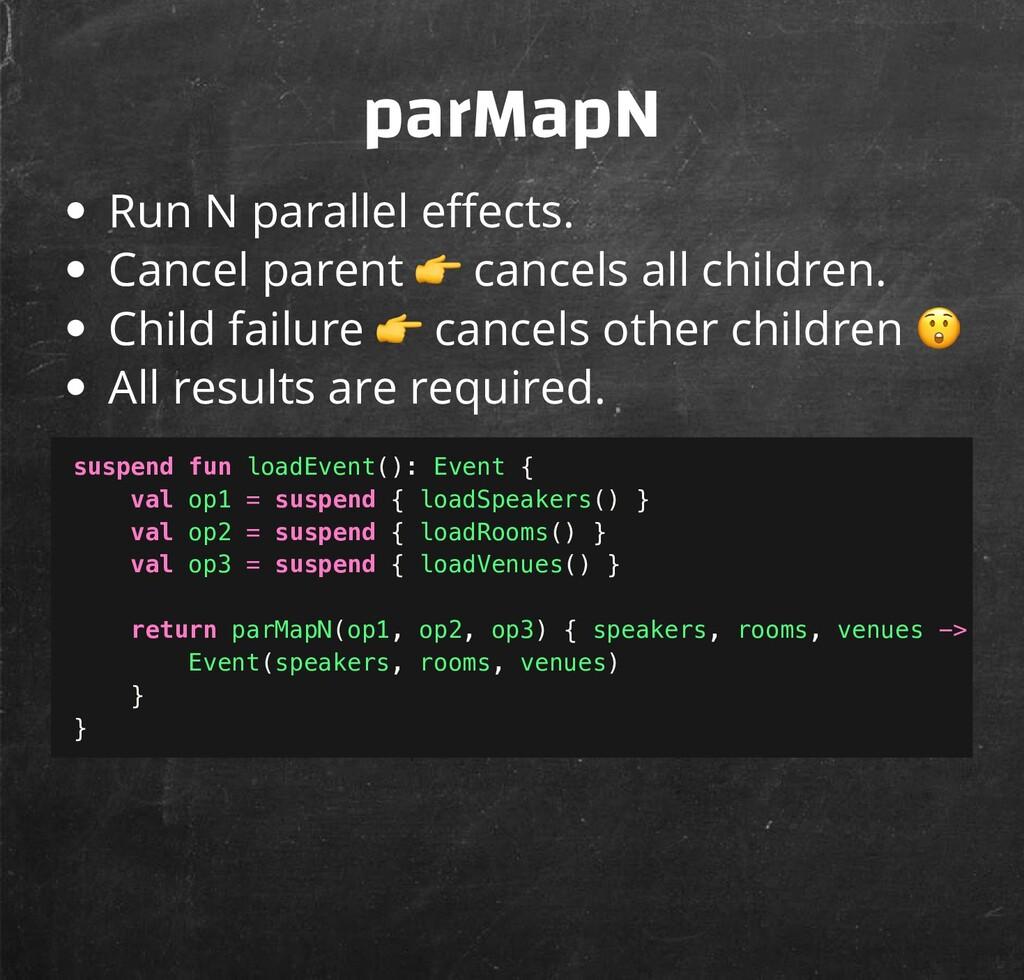 parMapN Run N parallel e ects. Cancel parent  c...