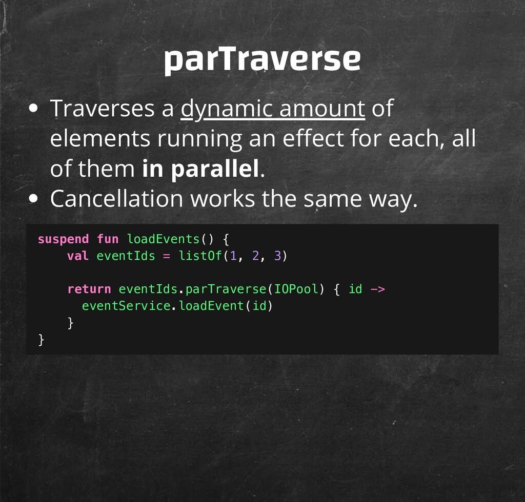 parTraverse Traverses a dynamic amount of eleme...