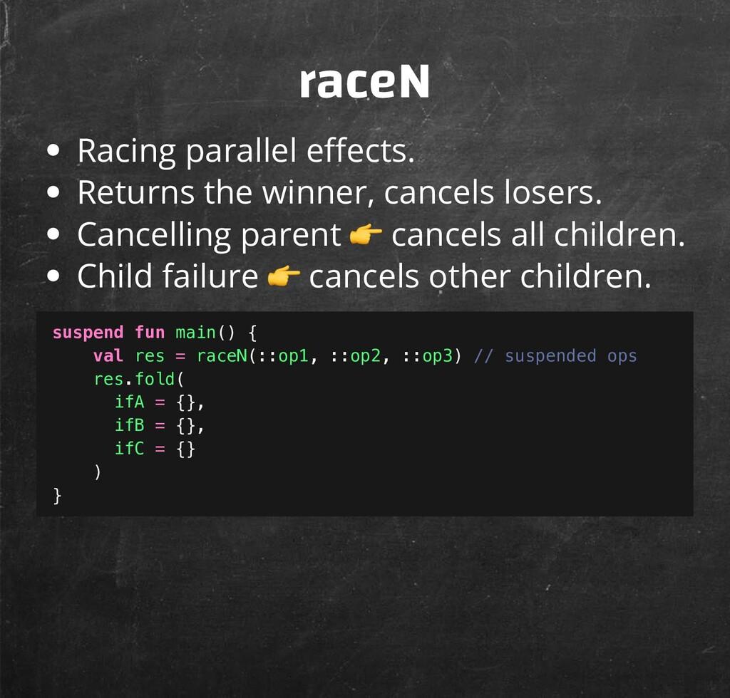 raceN Racing parallel e ects. Returns the winne...