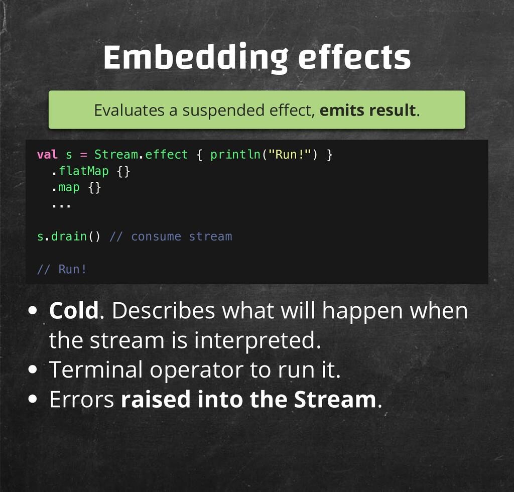 Embedding e ects Evaluates a suspended e ect, e...