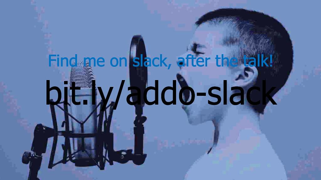 bit.ly/addo-slack Find me on slack, after the t...