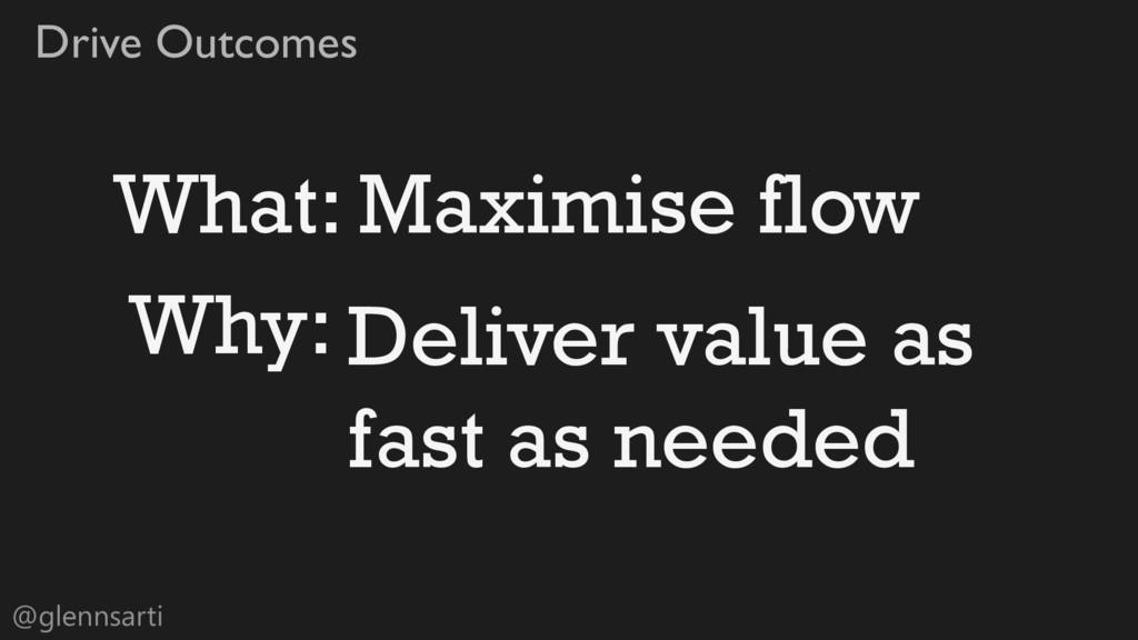@glennsarti Drive Outcomes What: Maximise flow ...